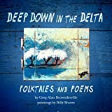 Deep Down in the Delta: Folktales and Poems by Greg Alan Brownderville (2012-02-01)