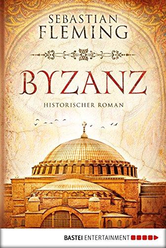 Byzanz: Historischer Roman