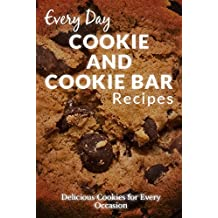 Cookie and Cookie Bar Recipes: Scrumptious, Sweet and Savory Cookie Recipes (Everyday Recipes) (English Edition)