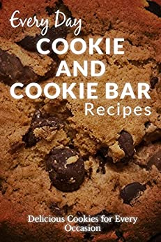 Cookie and Cookie Bar Recipes: Scrumptious, Sweet and Savory Cookie Recipes (Everyday Recipes) (English Edition) von [Richoux, Ranae]