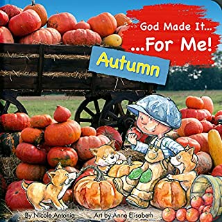 God Made It for Me: Autumn: Child's Prayers of Thankfulness for the Things They Love Best about Autumn (He Made It for Me - Seasons)