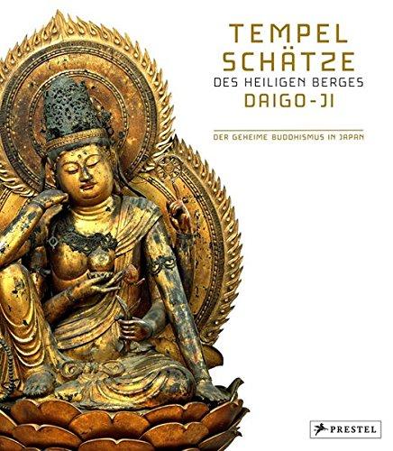 Tempelschätze des heiligen Berges Daigo-ji: Der geheime Buddhismus in Japan