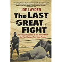 The Last Great Fight: The Extraordinary Tale of Two Men and How One Fight Changed Their Lives Forever by Joe Layden (2008-10-28)