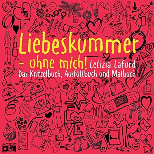 Buchseite und Rezensionen zu 'Liebeskummer - ohne mich!: Das Kritzelbuch, Ausfüllbuch und Malbuch' von Letizia Laford