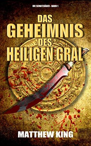Das Geheimnis des Heiligen Gral (Die Schatzjäger 1)