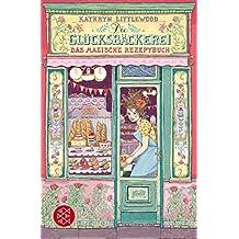 Die Glücksbäckerei – Das magische Rezeptbuch