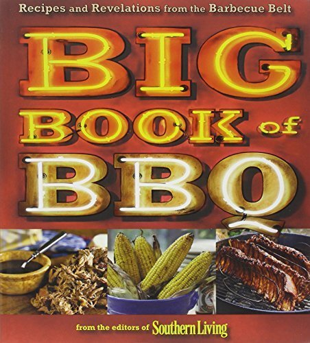Big Book of BBQ: Recipes and Revelations from the Barbecue Belt by Editors of Southern Living (2010) Flexibound