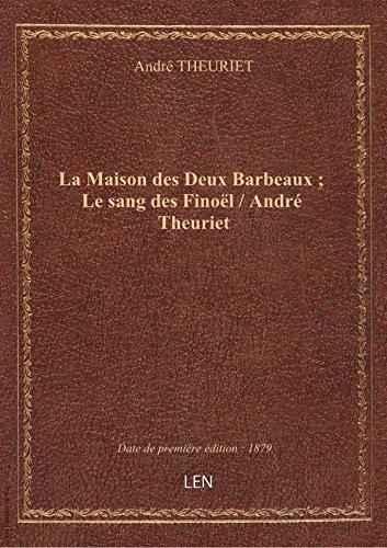 La Maison des Deux Barbeaux ; Le sang des Finol / Andr Theuriet