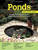 Ponds: Designing, building, improving and maintaining ponds and water features (Speci...