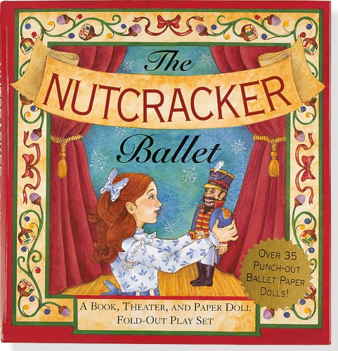 The Nutcracker Ballet: A Book, Theater, and Paper Doll Fold-Out Play Set por Mara Conlon