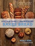 Gluten-Free on a Shoestring Bakes Bread: (Biscuits, Bagels, Buns, and More) by Hunn, Nicole (2013) Paperback