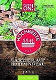 Hochbeete: Gärtnern auf hohem Niveau (Hands on / Landleben)