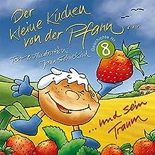 Der kleine Kuchen von der Pfann und sein Traum: inkl. Marmeladenrezept (Ein kleiner Kuchen von der Pfann... 8)
