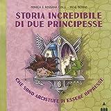 Storia incredibile di due principesse che sono arcistufe di essere oppresse. Ediz. a colori