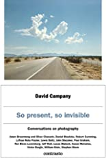 David Campany: So present, so invisible: Conversations on photography