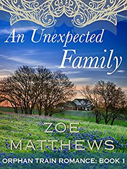 An Unexpected Family:  A Clean Western Historial Romance (Orphan Train Romance Series, Book 1) by [Matthews, Zoe]