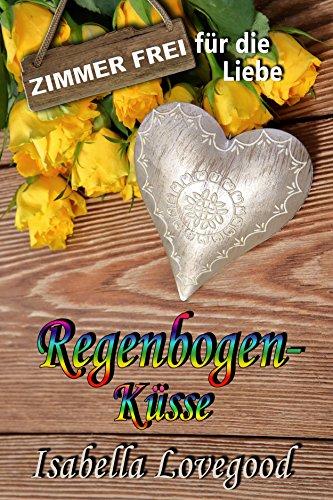 Regenbogenküsse: Prickelnder Liebesroman (Zimmer frei für die Liebe 6) von [Lovegood, Isabella]