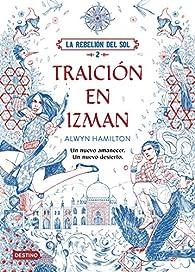 La Rebelión del Sol. Traición en Izman par Alwyn Hamilton