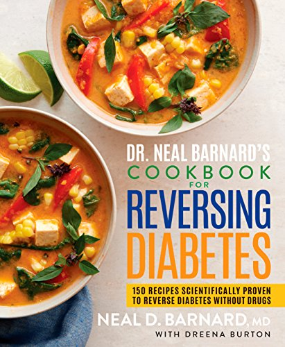 Dr. Neal Barnard's Cookbook for Reversing Diabetes: 150 Recipes Scientifically Proven to Reverse Diabetes Without Drugs (English Edition)