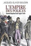 L'Empire des polices - Comment Napoléon faisait régner l'ordre
