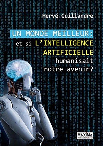 Un monde meilleur : et si l'intelligence artificielle humanisait notre avenir ? par Herve Cuillandre