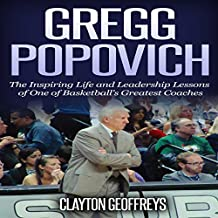 Gregg Popovich: The Inspiring Life and Leadership Lessons of One of Basketball's Greatest Coaches