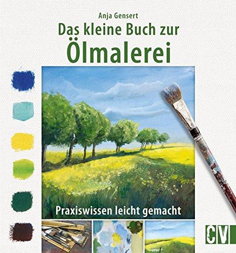 Das kleine Buch zur Ölmalerei: Praxiswissen leicht gemacht