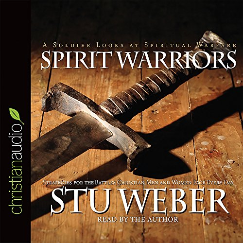 Spirit Warriors: A Soldier Looks at Spiritual Warfare; Strategies for the Battles Christian Men and Women Face Every Day