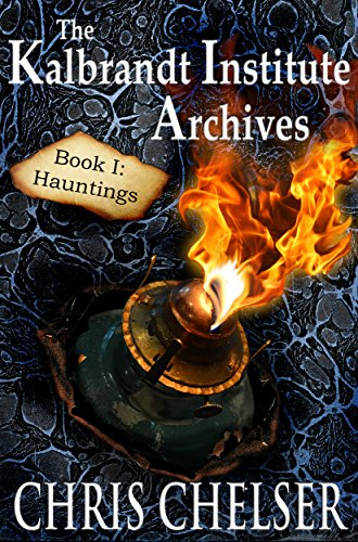 ebook: Kalbrandt Institute Archives: Book I: Hauntings (The Kalbrandt Institute Archives 1) (B0187FXYNE)