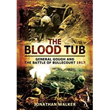 The Blood Tub: General Gough and the Battle of Bullecourt 1917