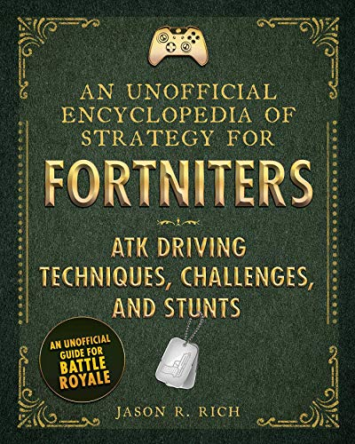 An Unofficial Encyclopedia of Strategy for Fortniters: ATK Driving Techniques, Challenges, and Stunts (Encyclopedia for Fortniters) (English Edition)