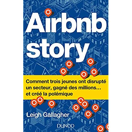 Airbnb Story - Comment trois jeunes ont disrupté un secteur... et créé la polémiq: Comment trois jeunes ont disrupté un secteur... et créé la polémique