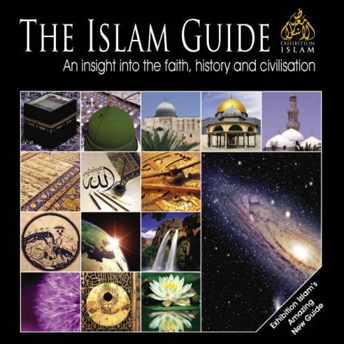 The Islam Guide: An Insight into the Faith, History and Civilisation by Exhibition Islam (2007-08-20)