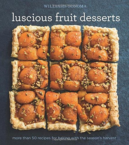 Luscious Fruit Desserts by The editors of Williams-Sonoma (2015-07-07)