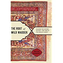 The Root of Wild Madder: Chasing the History, Mystery, and Lore of the Persian Carpet (English Edition)