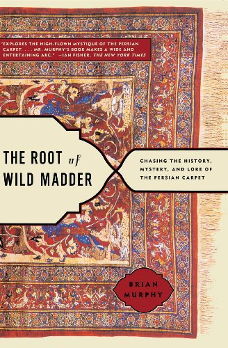 Nahost Kostüm - The Root of Wild Madder: Chasing the History, Mystery, and Lore of the Persian Carpet (English Edition)