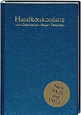 Handkonkordanz zum griechischen Neuen Testament: Nach dem Text des Nestle-Aland Novum Testamentum Graece (28. Auflage) und des Greek New Testament (5. Auflage)