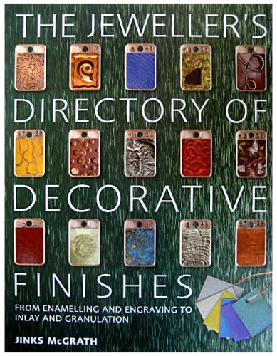 The Jeweller's Directory of Decorative Finishes: From Enamelling and Engraving to Anodising and Mokume Gane por Jinks McGrath