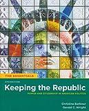 Keeping the Republic: Power and Citizenship in American Politics, the Essentials (Essentials (CQ Press))