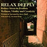 Relax Deeply: Reduce Stress To Promote Wellness, Vitality, and Creativity by Steve Wolf (2006-06-16)
