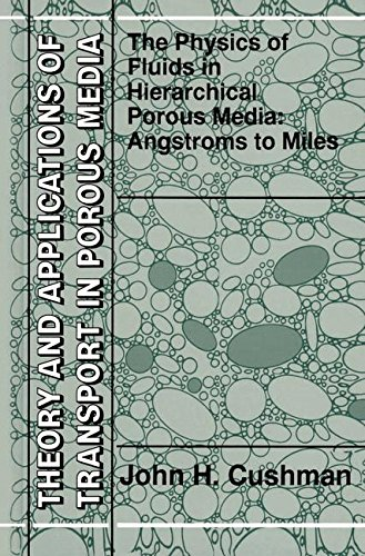 The Physics of Fluids in Hierarchical Porous Media: Angstroms to Miles (Theory and Applications of Transport in Porous Media)