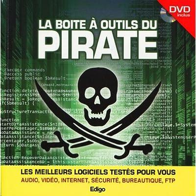 La boîte à outils du pirate. Dvd inclus. Les meilleurs logiciels testés pour vous. Audio, vidéo, internet, sécurité, bureautiques, FTP
