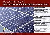 Was Sie über Photovoltaikanlagen wissen sollten: Aktueller Stand EEG 2010/11, die Technik von der Solarzelle bis zur Photovoltaikanlage, ... Vertriebs- und Medienstrukturen