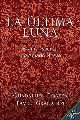 La última luna. El amor secreto de Amado Nervo