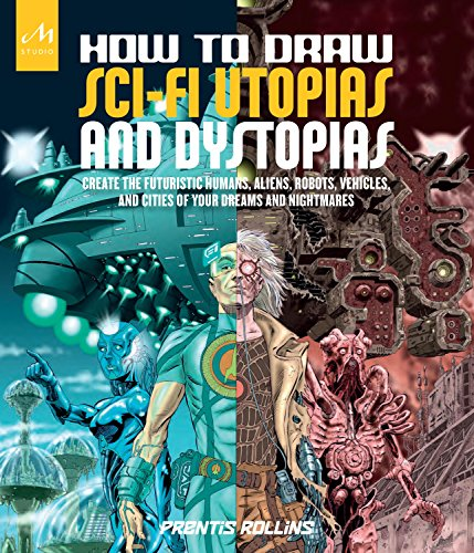 How to Draw Sci-Fi Utopias and Dystopias: Create the Futuristic Humans, Aliens, Robots, Vehicles, and Cities of Your Dreams and Nightmares por Prentis Rollins