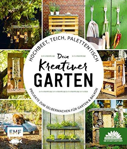 Preisvergleich Produktbild Hochbeet, Teich, Palettentisch – Dein kreativer Garten: Projekte zum Selbermachen für Garten & Balkon – Präsentiert von den Stadtgärtnern