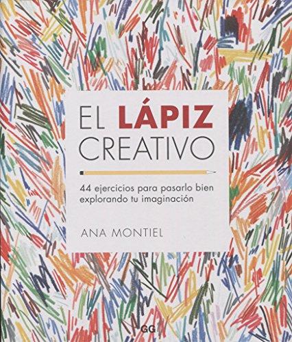 El lápiz creativo: 44 ejercicios para pasarlo bien explorando tu imaginación por Ana Montiel