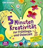 5 Minuten Kreativität zur Frühlings- und Osterzeit: Kleine Geschenke zu Ostern und Muttertag (Kinder, Kunst und Kreativität)