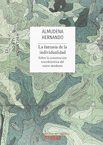 La fantasía de la individualidad: Sobre la construcción sociohistórica del sujeto moderno (Mapas)