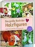 Das große Buch der Kreativideen: Das große Buch der Holzfiguren: Fröhlich-bunte Dekoideen für das ganze Jahr